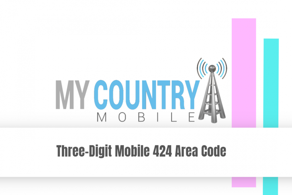Three-Digit Mobile 424 Area Code - My Country Mobile