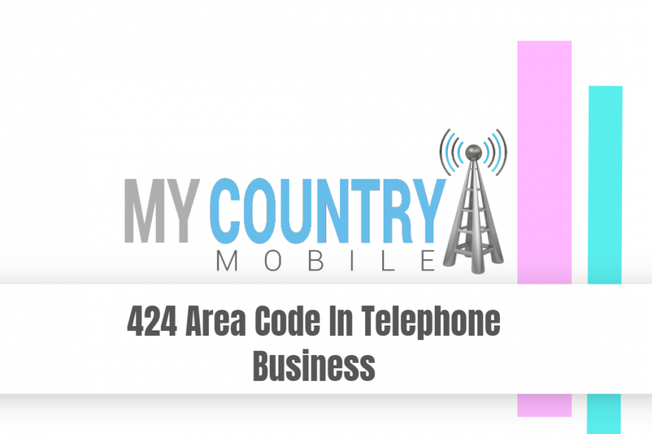 424 Area Code In Telephone Business - My Country Mobile