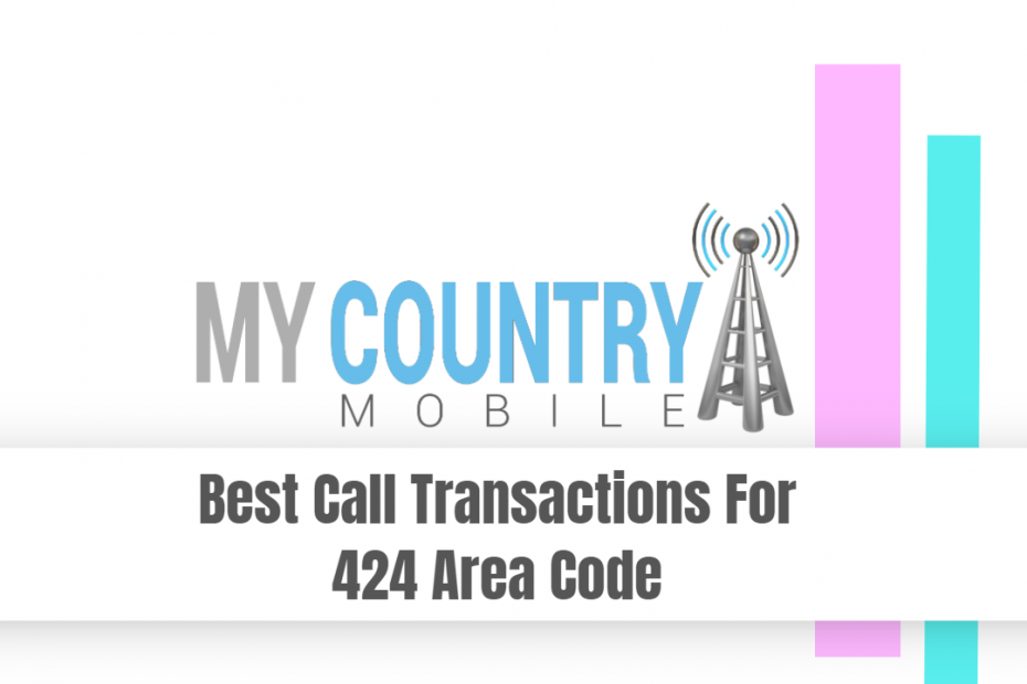 Best Call Transactions For 424 Area Code - My Country Mobile