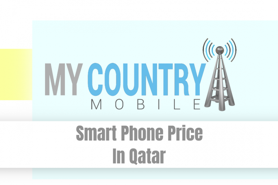Smart Phone Price In Qatar - My Country Mobile