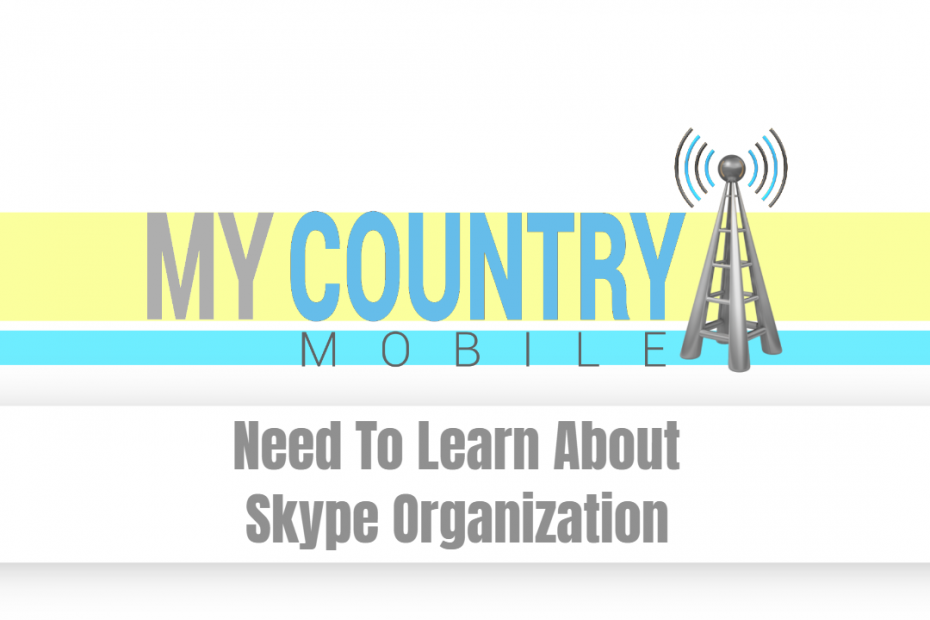 Need To Learn About Skype Organization - My Country Mobile