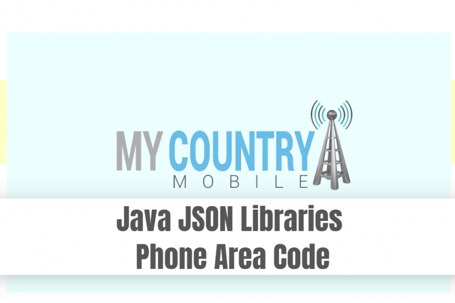 Java JSON Libraries Phone Area Code - My Country Mobile