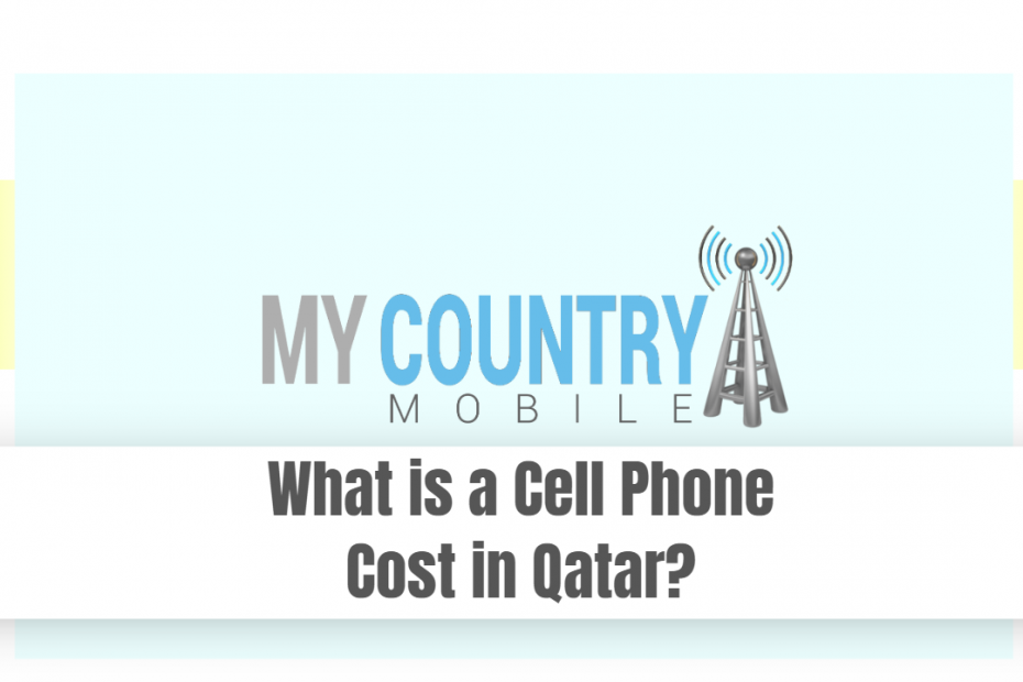 What is a Cell Phone Cost in Qatar? - My Country Mobile