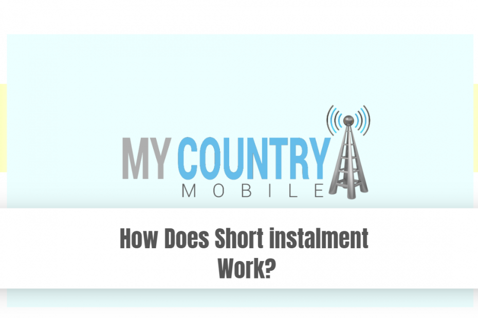 How Does Short instalment Work? - My Country Mobile