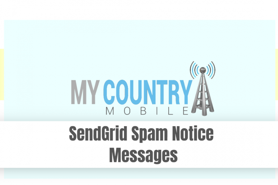 SendGrid Spam Notice Messages - My Country Mobile