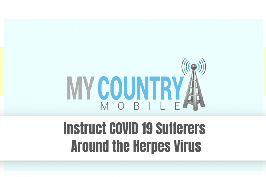 Instruct COVID 19 Sufferers Around the Herpes Virus - My Country Mobile