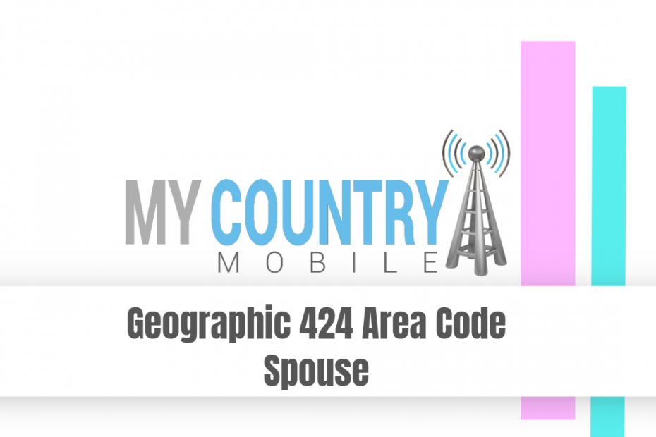Geographic 424 Area Code Spouse - My Country Mobile