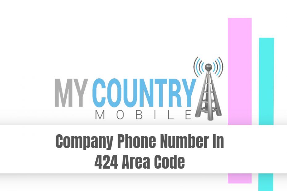 Company Phone Number In 424 Area Code - My Country Mobile