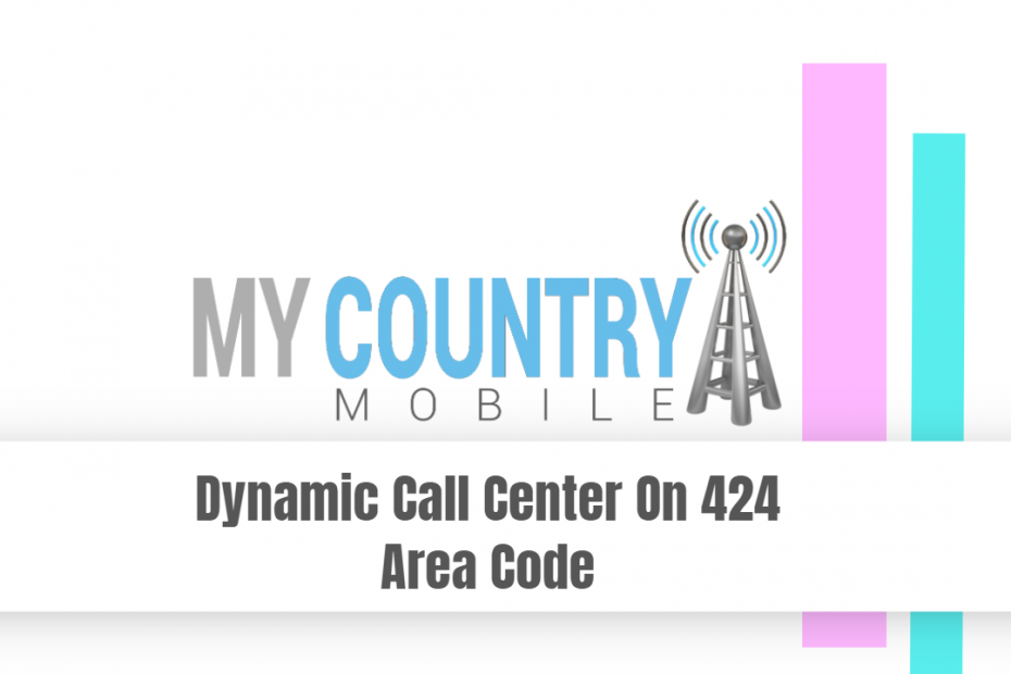 Dynamic Call Center On 424 Area Code - My Country Mobile