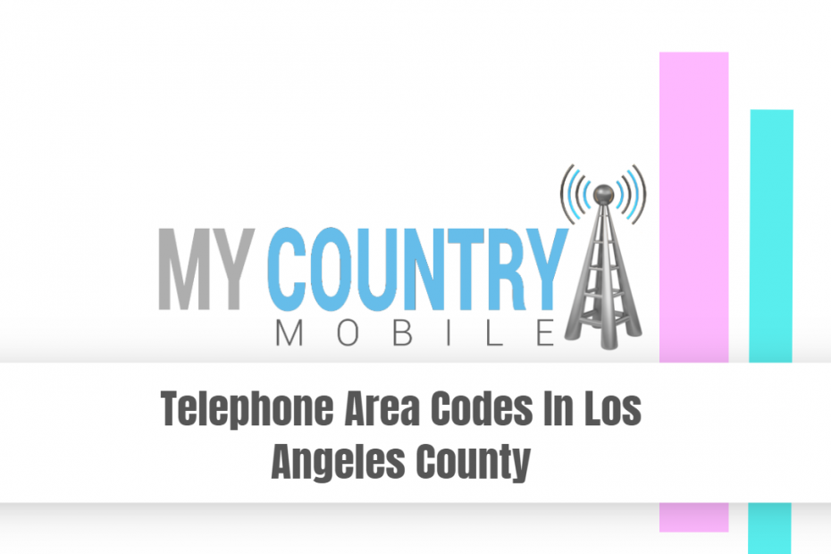 Telephone Area Codes In Los Angeles County - My Country Mobile